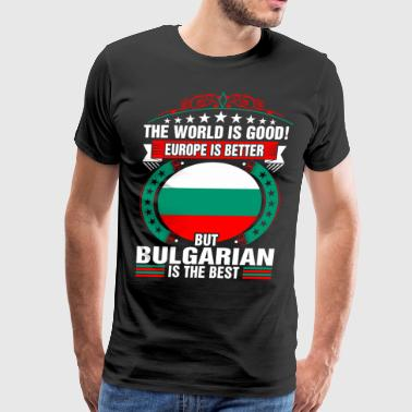 The World Is Good But Bulgarian Is The Best - Men's Premium T-Shirt