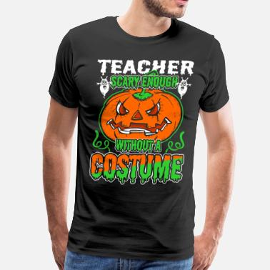 Without Teacher Scary Enough Without A Costume - Men's Premium T-Shirt