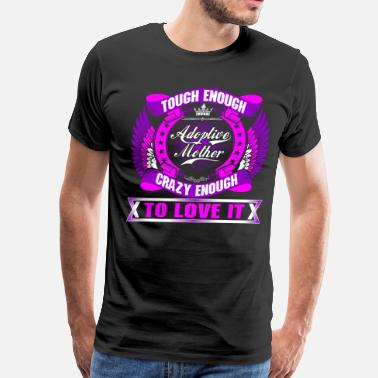 Adopted Mother Tough Enough Adoptive Mother Crazy Enough To Lovt  - Men's Premium T-Shirt
