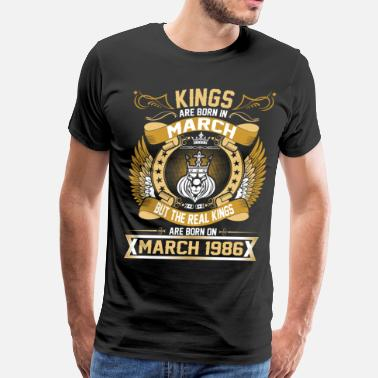 March 1986 The Real Kings Are Born On March 1986 - Men's Premium T-Shirt