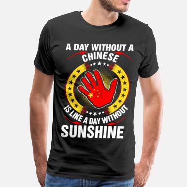 A Day Without Sunshine A Day Without A Chinese Sunshine - Men's Premium T-Shirt