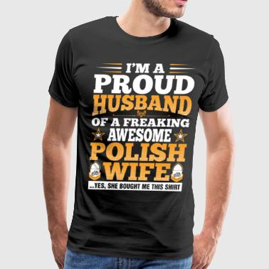 Polish Wife Im A Proud Husband Of Awesome Polish Wife - Men's Premium T-Shirt