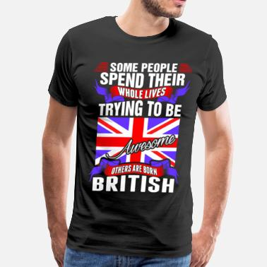 Funny British People Spend Whole Lives Awesome British - Men's Premium T-Shirt