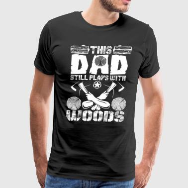 This Dad Still Plays With Woods - Men's Premium T-Shirt