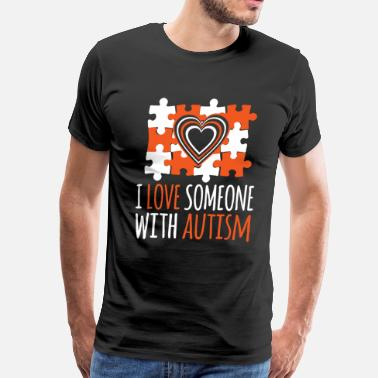I Love Someone With Autism I Love Someone With Autism - Men's Premium T-Shirt