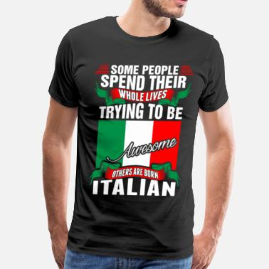 Funny Italian People Spend Whole Lives Awesome Italian - Men's Premium T-Shirt