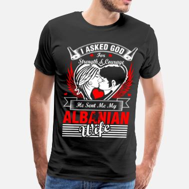Albanian Wife I Asked God For Albanian Wife - Men's Premium T-Shirt