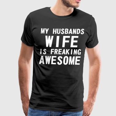 My Husbands Wife Is Freaking Awesome My Husbands Wife is Freaking Awesome - Men's Premium T-Shirt