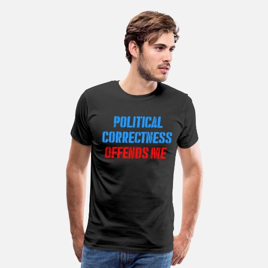 Political T-Shirts - POLITICAL CORRECTNESS OFFENDS ME - Men's Premium T-Shirt black