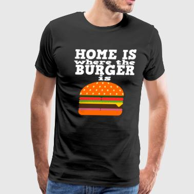 Home is where the Burger is | Present Gift Idea - Men's Premium T-Shirt