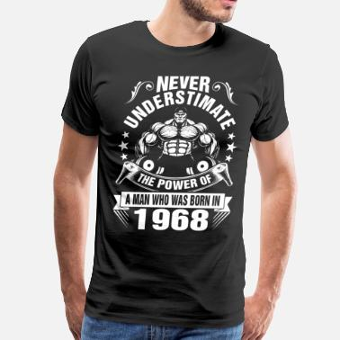 Never Underestimate Never Underestimate a Man Born in 1968 - Men's Premium T-Shirt