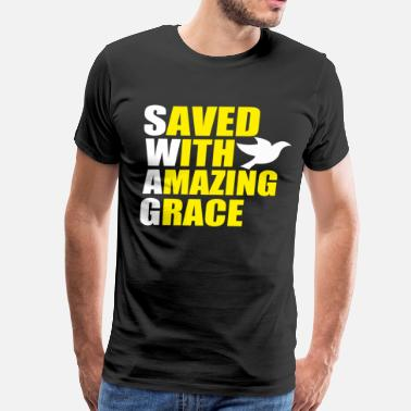 Saved With Amazing Grace SAVED WIT AMAZING GRACE - Men's Premium T-Shirt