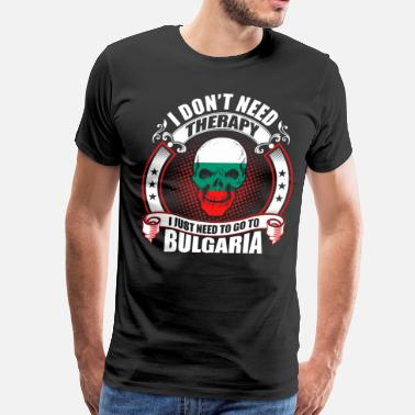 I Love Bulgaria I don't Need Therapy go to Bulgaria - Men's Premium T-Shirt