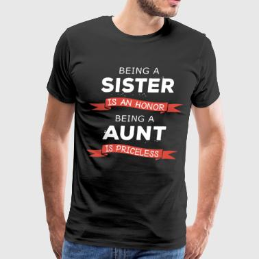 Being a sister is an honor being a aunt is pricele - Men's Premium T-Shirt