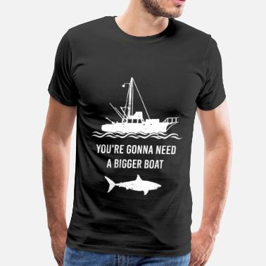 Sharks Need Love Shark - You're gonna need a biggber boat t-shirt - Men's Premium T-Shirt