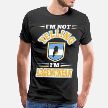 Im Not Yelling Im Not Yelling Im Argentinean - Men's Premium T-Shirt