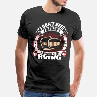 Rving I don't Need Therapy need to go Rving - Men's Premium T-Shirt