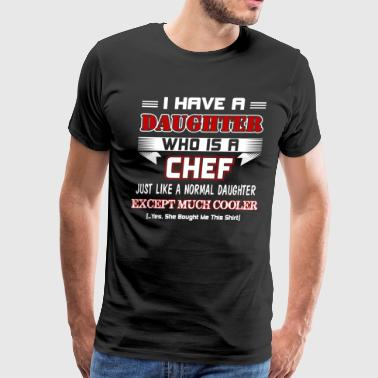 I have a Daughter who is a Chef - Men's Premium T-Shirt