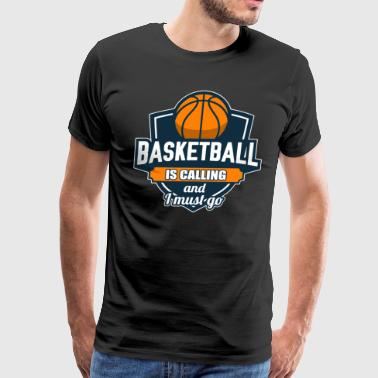 Basketball is calling i must go - Men's Premium T-Shirt