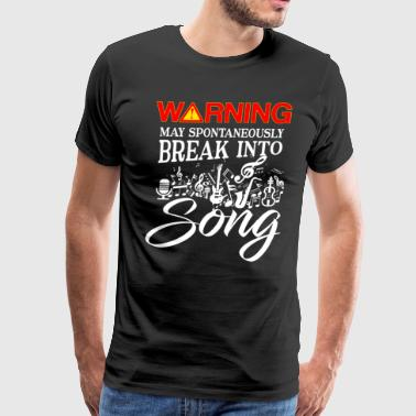 Warning may spontaneously break into Song - Men's Premium T-Shirt