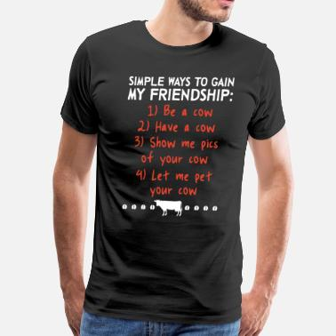 simple ways to gain my friendghip be a cow have a - Men's Premium T-Shirt