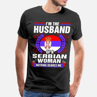 Serbian Im The Husband Of A Serbian Woman - Men's Premium T-Shirt