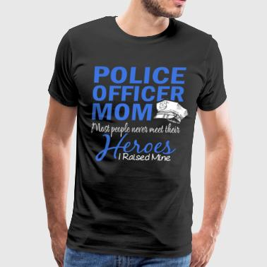 police officer mom most people never meet their he - Men's Premium T-Shirt