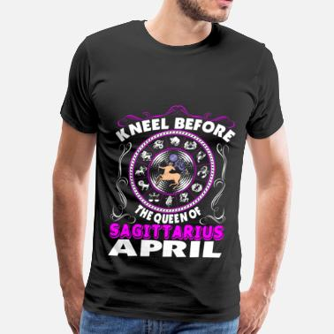 Kneel Before Kneel Before The Queen Of Sagittarius April - Men's Premium T-Shirt