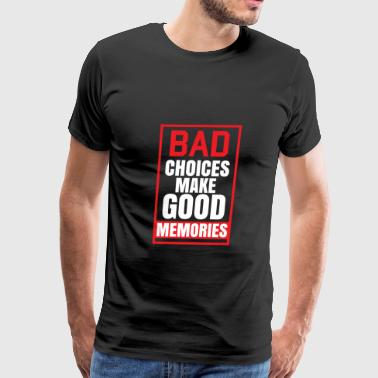 Bad-choices Bad choices make good memories - Men's Premium T-Shirt