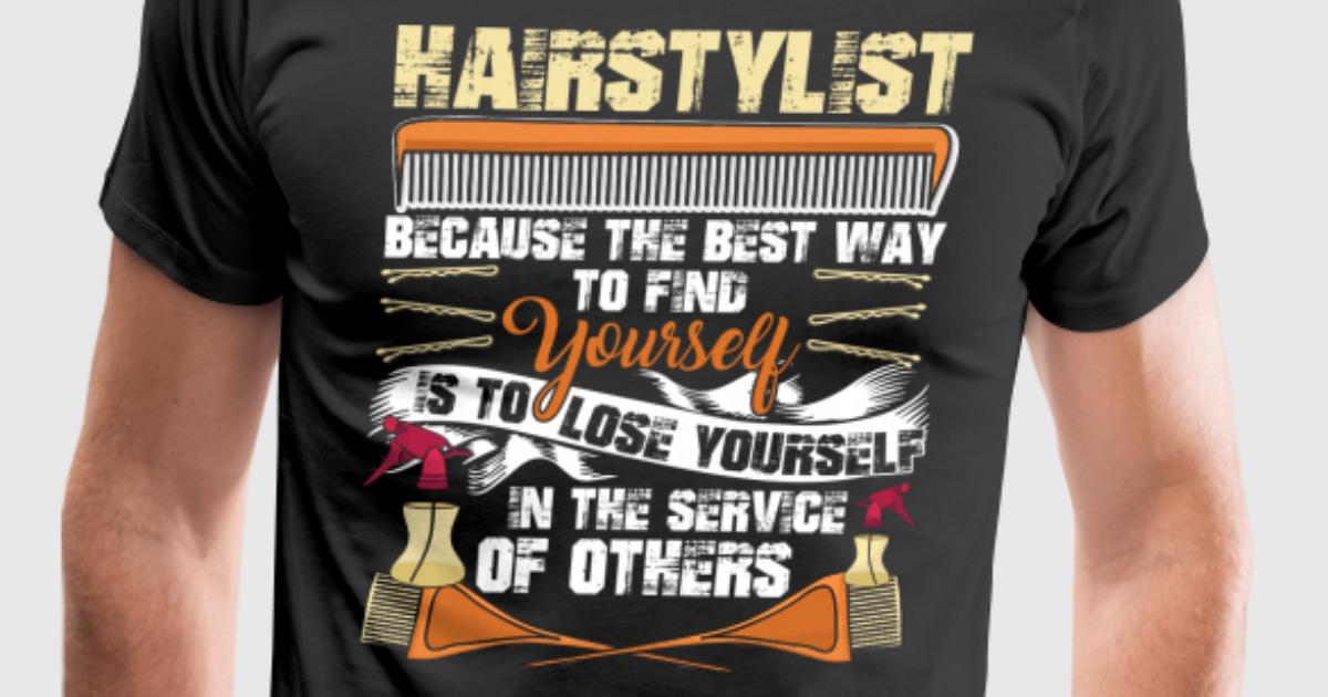 Hair stylist the best way to find yourseft t shirt t shirt for Best way to design t shirts