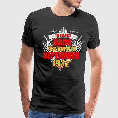 The Greatest Dads are born in September 1932 - Men's Premium T-Shirt