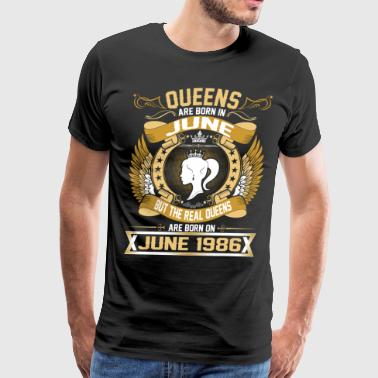 The Real Queens Are Born On June 1986 - Men's Premium T-Shirt
