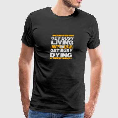 New Design Get busy living or get busy dying - Men's Premium T-Shirt