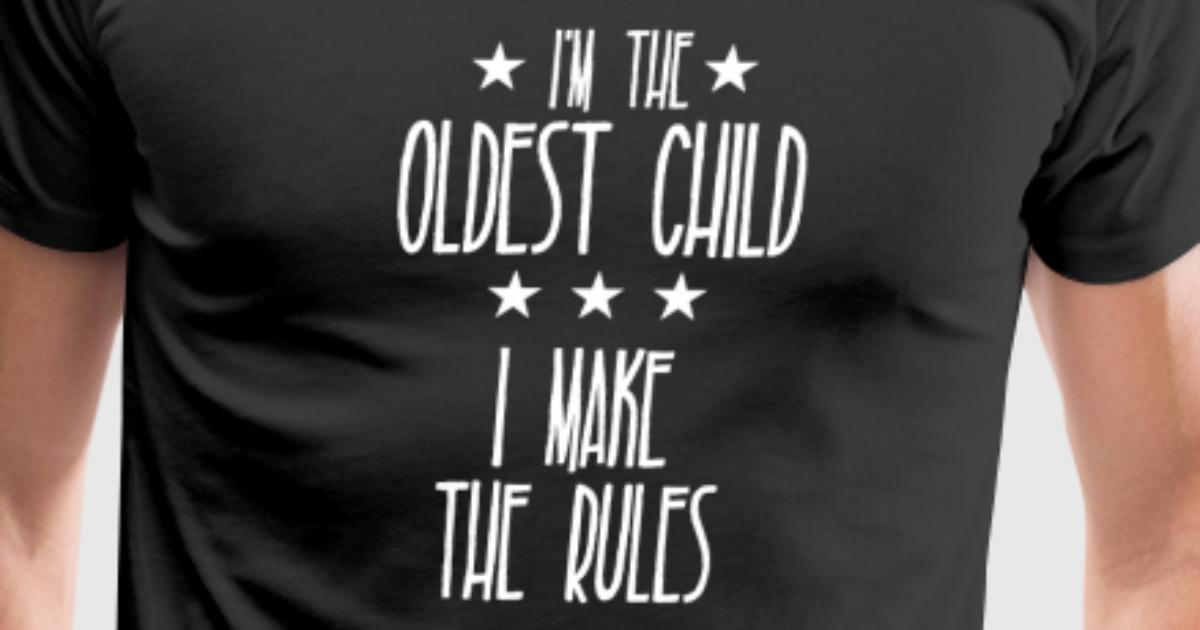 I m the Oldest Child I make the rules T-Shirt