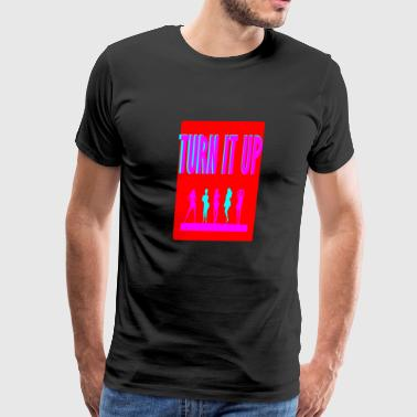 turn it up - Men's Premium T-Shirt