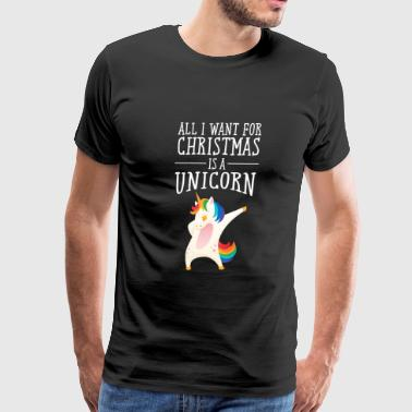 All I Want For Christmas Is A Unicorn - Men's Premium T-Shirt