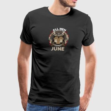 All men are created equal best born in June - Men's Premium T-Shirt