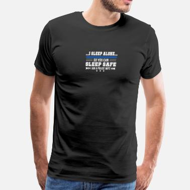 Safe Police Wife Sleep Alone You Can Sleep Safe - Men's Premium T-Shirt