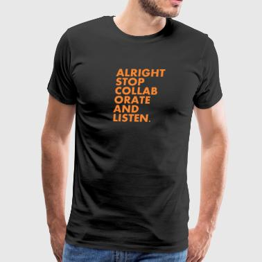 Stop Collaborate And Listen Alright Stop Collaborate And Listen 10 - Men's Premium T-Shirt