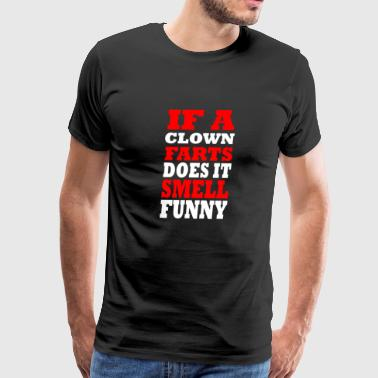 if clown farts does it smell funny - Men's Premium T-Shirt