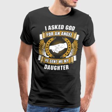 I Asked God For An Angel Sent Me My Daughter - Men's Premium T-Shirt