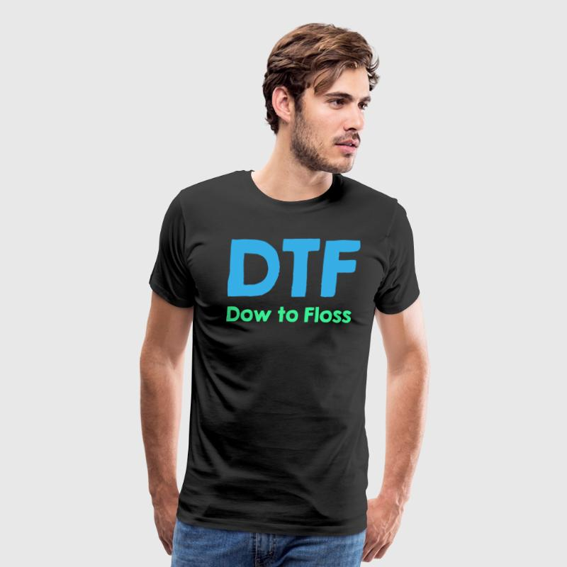 DTF Dow To Floss Funny Dentist Dental Hygienist - Men's Premium T-Shirt