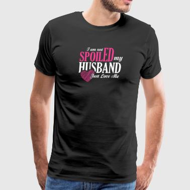 I am not Spoiled! My husband love me. - Men's Premium T-Shirt