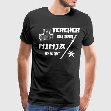 TEACHER BY DAY NINJA BY NIGHT - Men's Premium T-Shirt