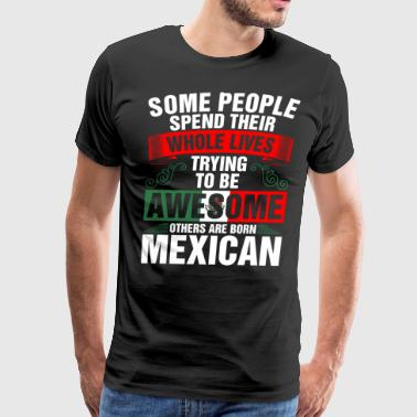 Awesome Born Mexican - Men's Premium T-Shirt