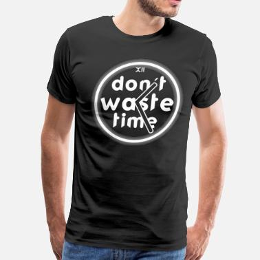 Waste Of Time no time wasting life time setting - Men's Premium T-Shirt