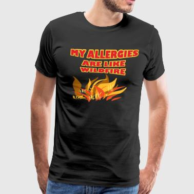My Allergies Are Like Wildfire - Men's Premium T-Shirt