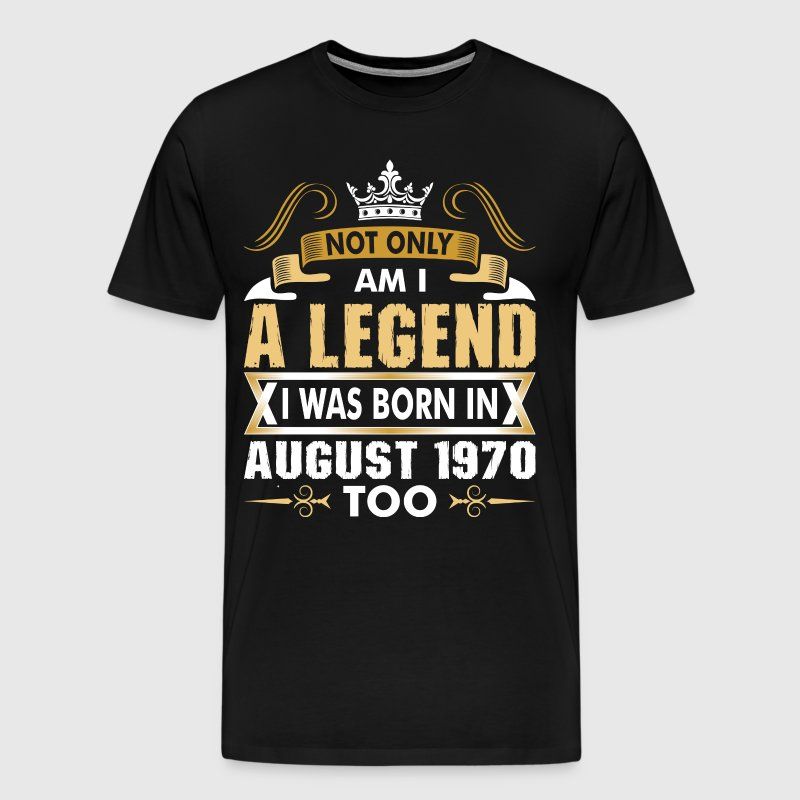 Not Only Am I A Legend I Was Born In August 1970 - Men's Premium T-Shirt