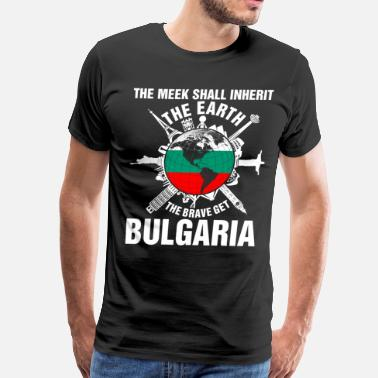 Bulgaria The Earth Brave Get Bulgaria - Men's Premium T-Shirt