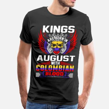 Funny Colombian Kings Are Born In August With Colombian Blood - Men's Premium T-Shirt